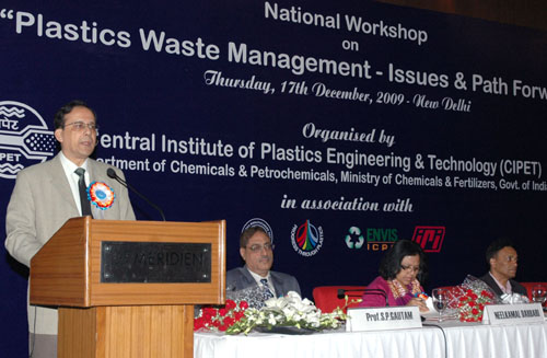 The Secretary, Deptt. Of Chemicals & Petrochemicals, Shri Bijoy Chatterjee addressing at the inauguration of the National Workshop on Plastics Waste Management Issues & Path Forward, organized by the Central Institute of Plastics Engineering & Technology (CIPET), in New Delhi on December 17, 2009